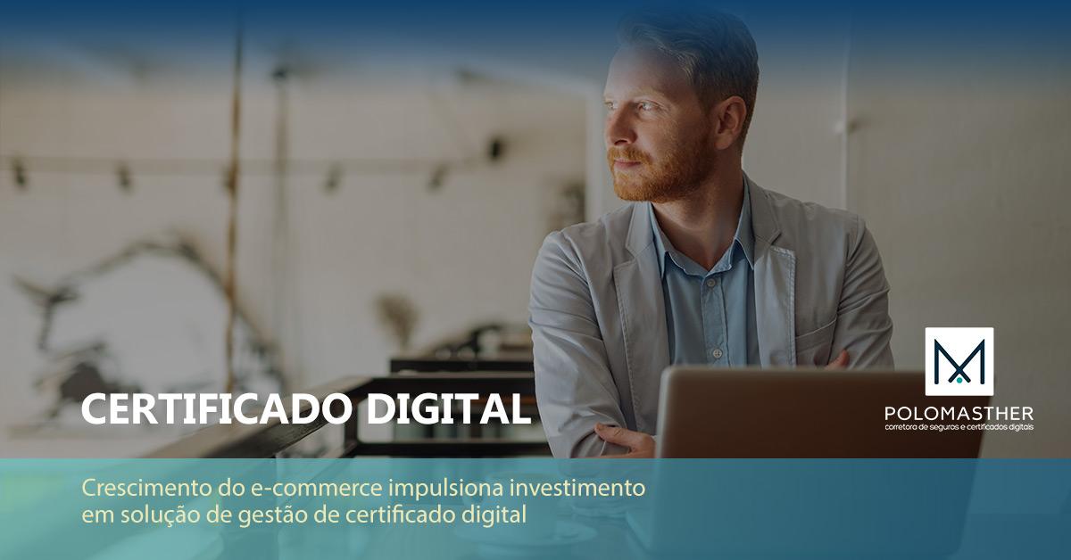 Crescimento do e-commerce impulsiona investimento em solução de gestão de certificado digital